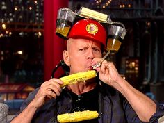 """""""'Cause you can't get enough of corn.""""– Bruce Willis, demonstrating his, uh, innovative corn-eating system, on the Late Show with David Letterman Aug 22, 2014"""