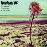 Funkfeuer 54 - Constantly Changing Your Mind by Funkfeuer 54 on SoundCloud