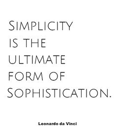 simplicity is sophistication. #quote #simplicity