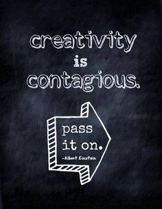 Creativity is contagious  -> Einstein