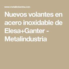 Nuevos volantes en acero inoxidable de Elesa+Ganter - Metalindustria
