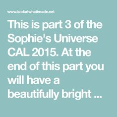 This is part 3 of the Sophie's Universe CAL 2015. At the end of this part you will have a beautifully bright Mandala.