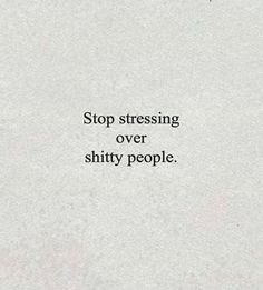 Don't stress those shitty people. Motivacional Quotes, Words Quotes, Great Quotes, Quotes To Live By, Funny Quotes, Give And Take Quotes, Get Away Quotes, Let Down Quotes, Toxic Quotes