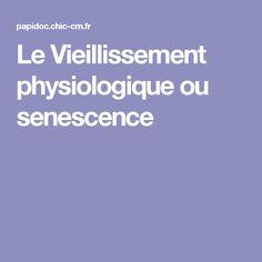 Le Vieillissement physiologique ou senescence