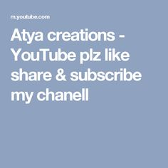 Atya creations - YouTube plz like share & subscribe my chanell