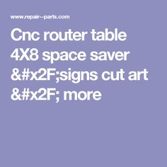 Cnc router table 4X8 space saver /signs cut art / more