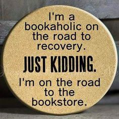 I love this quotegraphic: I& a bookaholic on the road to recovery. Just kidding. I& really on the road to my local bookstore. I love books. I Love Books, Good Books, Books To Read, Big Books, Book Of Life, The Book, Tanning Quotes, Reading Quotes, Reading Posters