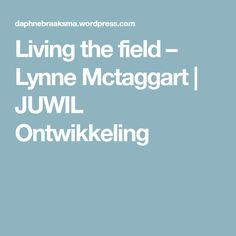 Living the field – Lynne Mctaggart | JUWIL Ontwikkeling
