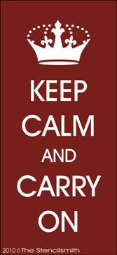 Keep Calm and Carry On- WWII patriotic messages to the citizens and good advice for each day.