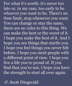 "F. Scott Fitzgerald (this is great!) ""I hope you have the strength to start all over again."""
