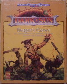 DSE1: Dragon's Crown - more Dark Sun goodness I never got to use. Maybe some day.