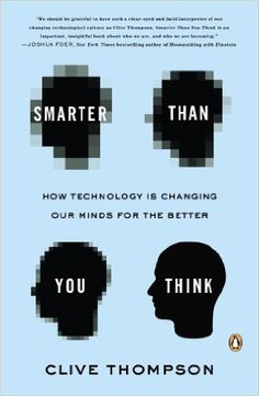 Smarter Than You Think: How Technology Is Changing Our Minds for the Better: Clive Thompson: 9780143125822: Amazon.com: Books