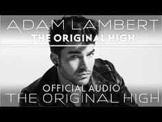 Adam Lambert - The Original High [Official Audio] - YouTube>>>>FREAKIN OUT! LEGIT FFEAKIN OUT! GUYS IM MAKING INCOHERENT NOISES AND AAAAH!! LOOOVE IT!!