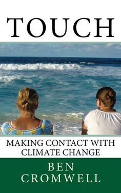 Touch: Making Contact With Climate Change by Ben Cromwell, http://www.amazon.com/dp/B006WOEPGI/ref=cm_sw_r_pi_dp_DoqZrb15PF7CK