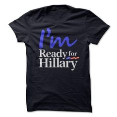 I'm Ready for Hillary 2016 T-Shirts, Hoodies, Sweatshirts, Tee Shirts (19.99$ ==► Shopping Now!)