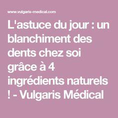 L'astuce du jour : un blanchiment des dents chez soi grâce à 4 ingrédients naturels ! - Vulgaris Médical