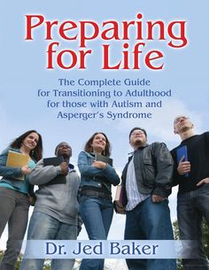 Preparing for Life: The Complete Guide for Transitioning to Adulthood for Those with Autism and Asperger's Syndrome by Jed Baker