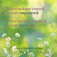 """""""When you know yourself you are empowered. When you accept yourself you are invincible."""" – Tina Lifford"""