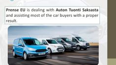 Prense EU is trade with Auton Tuonti Saksasta and assisting most of the car buyers with an appropriate result.