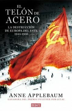 """""""ElTelón de Acero: la destrucción de Europa del Este 1944-1956"""" de Anne Applebaum.  La historia de la creación del imperio soviético que partió Europa por la mitad.  Al final de la segunda guerra mundial, la URSS controlaba Europa oriental. Stalin y su policía secreta emprendieron su conversión al comunismo. La historiadora premiada con el Pulitzer por Gulag, desgrana, la táctica comunista en su camino hacia el poder: las amenazas, los abusos y los asesinatos.  Signatura: 940 APP tel…"""