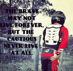 Os corajosos podem não, viver para sempre, mas o cauteloso nunca vivem absolutamente.