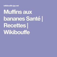 Muffins aux bananes Santé   Recettes   Wikibouffe