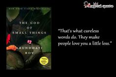#ArundhatiRoy - That's what careless words do. They make #people #love you a little less. #bookquotes #quotes