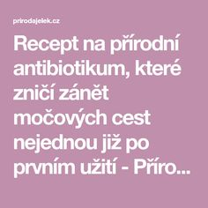 Recept na přírodní antibiotikum, které zničí zánět močových cest nejednou již po prvním užití - Příroda je lék Reflexology, Health Advice, Good To Know, Diabetes, Detox, Health Fitness, Blog, Nordic Interior, Anna