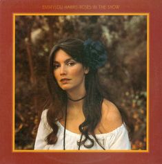 Emmylou Harris, Roses in the Snow, Lp, 1980.