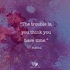 """The trouble is, you think you have time."" - Buddha #quote #inspiration #buddha"