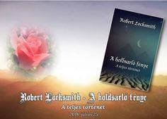 A szerző, Robert Locksmith blogbejegyzése A holdsarló fénye - A teljes történet című e-könyve megjelenésének reggelén. Cover, Books, Libros, Book, Book Illustrations, Libri