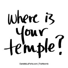 Where is your temple? Subscribe: DanielleLaPorte.com #Truthbomb #Words #Quotes