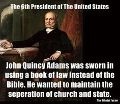 John Quincy Adams ~ Wow! THIS is the kind of person that we need a lot more of in our [secular] government.