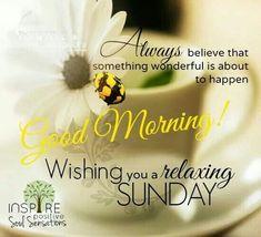Good Morning Wishing You A Relaxing Sunday
