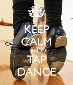 Keep calm and tap dance National Tap Day, May 25th