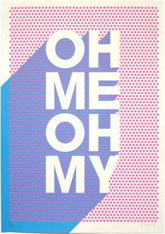 Oh me oh my silkscreen print by James Joyce. It would be my amazing if it said oh my no! Typography Prints, Typography Letters, Graphic Design Typography, Graphic Design Illustration, Retro Graphic Design, Retro Typography, Typographic Poster, Branding, Inspiration Typographie