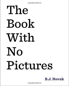 The Book with No Pictures - http://darrenblogs.com/2015/09/the-book-with-no-pictures/