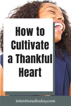 Sometimes, it's easier to give attention to the things that are wrong in our lives, than the things are right. And before long, our lives are defined by what we do not have, instead of what we have. Here's how to cultivate a heart of thanksgiving and 14 ideas to help you be thankful in your life #Thanksgiving #happylife #gratitude #Thankful #intentionaltoday