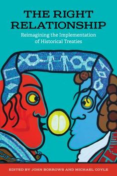 The Right relationship: Reimagining the implementation of historical treaties. (2017). John Burrows & Michael Doyle, eds Constitution Of Canada, Canadian History, University Of Toronto, Wake Up Call, First Nations, Paperback Books, The Borrowers, New Books, This Book