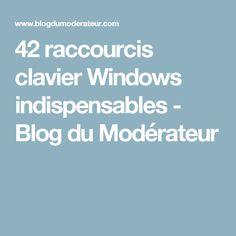 42 raccourcis clavier Windows indispensables - Blog du Modérateur
