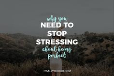 Why You Need to Stop Stressing about Being Perfect | It's All You Boo