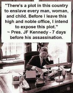 JFK  If you have a chance listen too his whole speech it's eye opening.