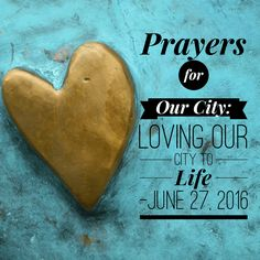 Prayers for Our City: Loving Our City To Life- June 27, 2016
