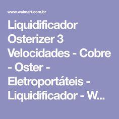 Liquidificador Osterizer 3 Velocidades - Cobre - Oster - Eletroportáteis - Liquidificador - Walmart.com