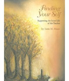 Finding Your Self: Supporting the Inner Life of the Teacher  by Torin Finser