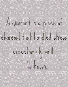 a diamond is a piece of charcoal... Handling Stress, 10 Sentences, Quotes About Diamonds, Diamond Quotes, Perspective On Life, Funny Stress Quotes, Quotes About Stress, Positive Mindset, Positive Affirmations
