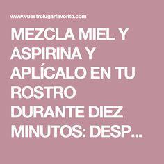 MEZCLA MIEL Y ASPIRINA Y APLÍCALO EN TU ROSTRO DURANTE DIEZ MINUTOS: DESPUÉS DE TRES HORAS MÍRATE EN EL ESPEJO. ¡MILAGRO!