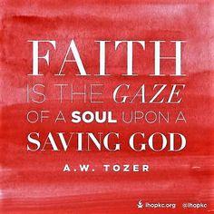 A W Tozer: faith is the gaze of a soul upon a saving God. A W Tozer, Garment Of Praise, Cs Lewis, A Good Man, Faith, God, Dios, Allah, Loyalty