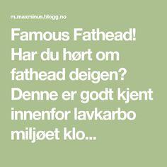Famous Fathead! Har du hørt om fathead deigen? Denne er godt kjent innenfor lavkarbo miljøet klo...