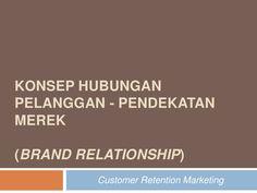 Brand Relationship - Customer Retention Marketing by Judhie Setiawan via slideshare Relationship, Marketing, Relationships
